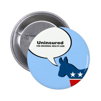 Uninsured for Universal Health Care Pinback Buttons