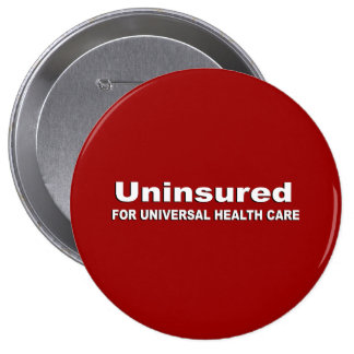 Uninsured for Universal Health Care Pinback Button