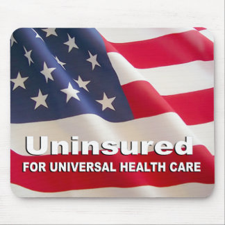 Uninsured for Universal Health Care Mousepads
