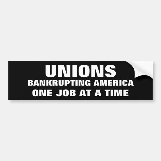 UNIONS, BANKRUPTING AMERICA, ONE JOB AT A TIME BUMPER STICKER