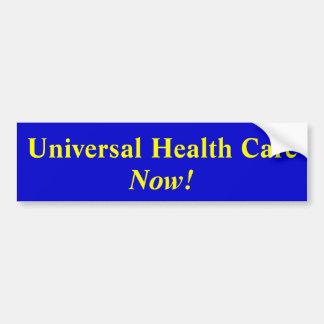 Universal Health Care , Now! Bumper Stickers
