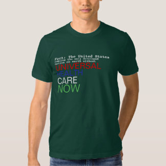 Universal Health Care Now Tee Shirts