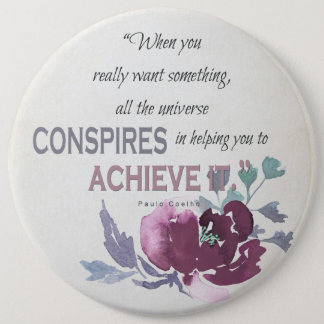 UNIVERSE CONSPIRES YOU TO ACHIEVE DEEP PINK FLORAL 6 CM ROUND BADGE