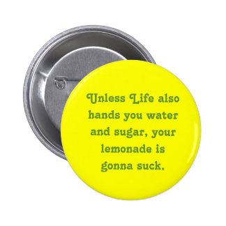 Unless Life also hands you water and sugar, you... 6 Cm Round Badge
