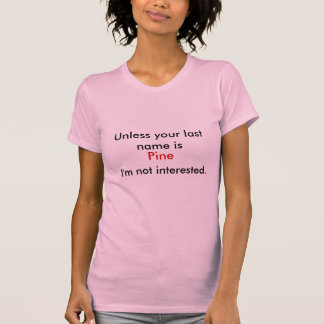 Unless your name is Pine I'm not Interested T-Shirt