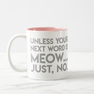 """Unless your next word is Meow...just no"" Mug"