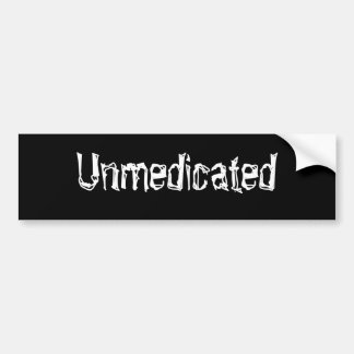 Unmedicated Bumper Sticker