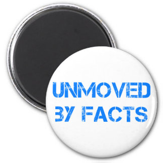 unmoved by facts 6 cm round magnet