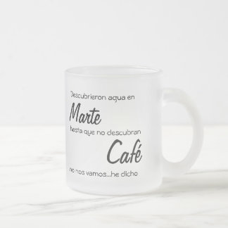 until they discover Mars coffee we go away Frosted Glass Coffee Mug
