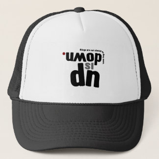 Up Is Down: Things are not as they seem Trucker Hat