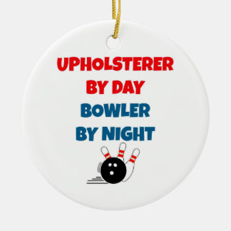 Upholsterer by Day Bowler by Night Ceramic Ornament