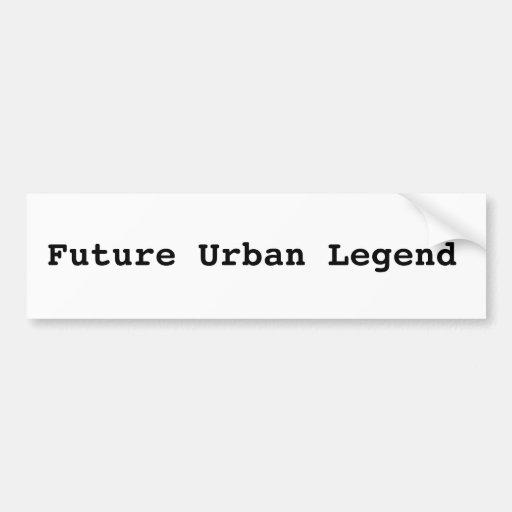 Urban Legend bumper sticker.