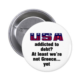 USA addicted to debt? At least we're not Greece... 6 Cm Round Badge