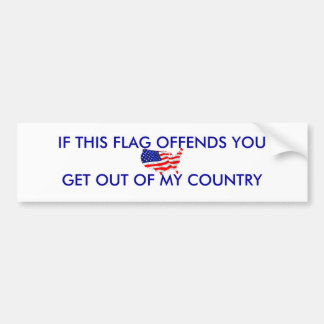 usa-flag, IF THIS FLAG OFFENDS YOUGET OUT OF MY... Bumper Sticker