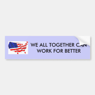 usa-flag, WE ALL TOGETHER CAN WORK FOR BETTER Bumper Sticker