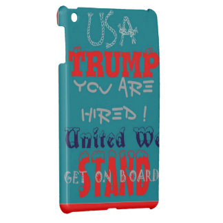 USA Trump You Are Hired! United We Stand Get On! iPad Mini Covers