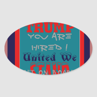 USA Trump You Are Hired! United We Stand Get On! Oval Sticker