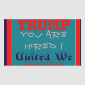 USA Trump You Are Hired! United We Stand Get On! Rectangular Sticker