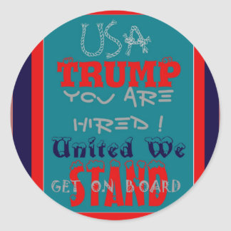 USA Trump You Are Hired! United We Stand Get On! Round Sticker