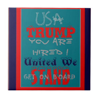USA Trump You Are Hired! United We Stand Get On! Small Square Tile