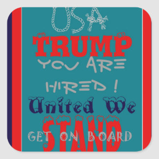 USA Trump You Are Hired! United We Stand Get On! Square Sticker