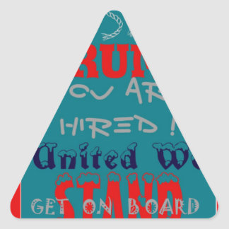 USA Trump You Are Hired! United We Stand Get On! Triangle Sticker