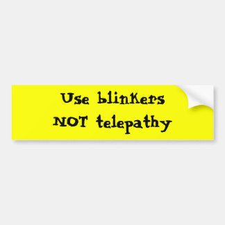Use blinkers NOT telepathy Bumper Sticker