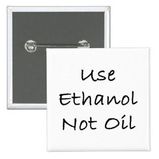 Use Ethanol Not Oil Pinback Button