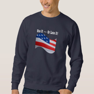 Use it Or Lose It, American flag, patriotic Pull Over Sweatshirts