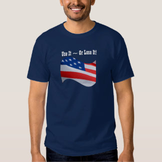 Use it Or Lose It, American flag, patriotic Shirt