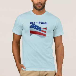 Use it Or Lose It, American flag, patriotic T-Shirt