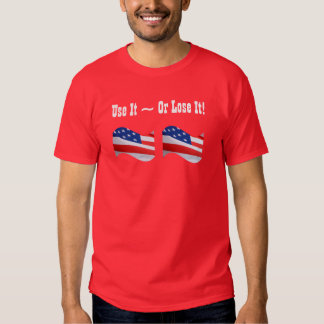 Use it Or Lose It, American flag, patriotic T Shirts
