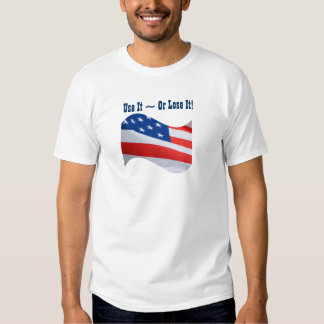 Use it Or Lose It, American flag, patriotic T-shirts