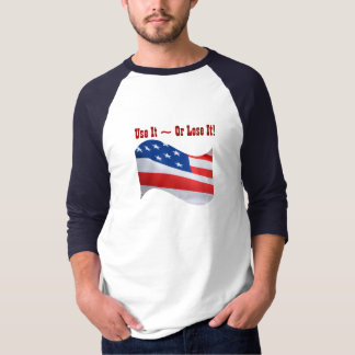 Use it Or Lose It, American flag, patriotic Tee Shirt