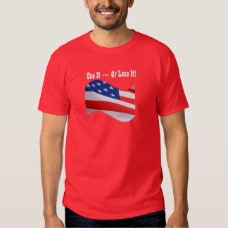 Use it Or Lose It, American flag, patriotic Tee Shirts