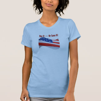Use it Or Lose It, American flag, patriotic Shirts