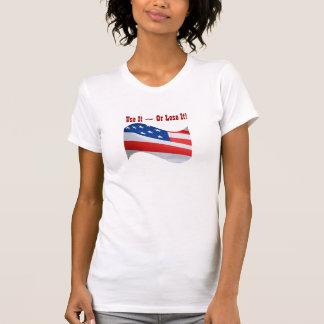 Use it Or Lose It, American flag, patriotic Shirt