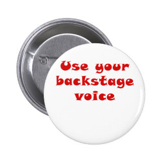 Use Your Backstage Voice 6 Cm Round Badge