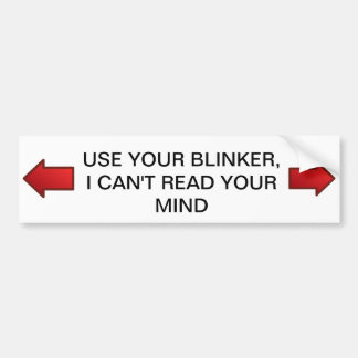 Use your Blinker, I can't read your Mind Bumper Sticker