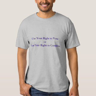 Use Your Right to Vote or Lose Your Right to Co... Tshirts