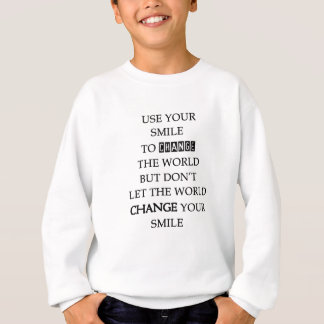 use your smile to change the world but don't let t sweatshirt