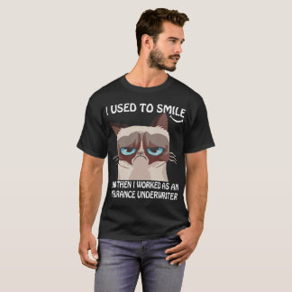 Used To Smile Then Worked As Insurance Underwriter T-Shirt