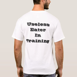 USELESS EATER IN TRAINING T-Shirt