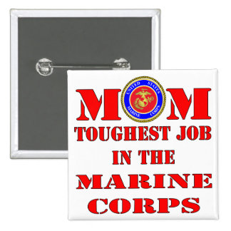 USMC Marine Mom Toughest Job In The Marine Corps Pinback Button