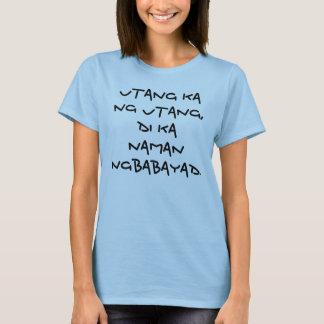 Utang ka ng Utang,Di ka naman ngbabayad. T-Shirt