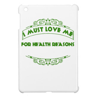 VALENTINES DAY I MUST LOVE ME FOR HEALTH T-SHIRT iPad MINI CASES