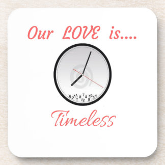 VALENTINES DAY OUR LOVE IS TIMELESS COASTERS