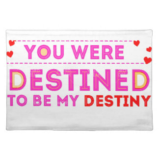VALENTINES DAY YOU ARE MY DESTINY PLACEMAT