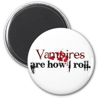 Vampires are how I roll 6 Cm Round Magnet