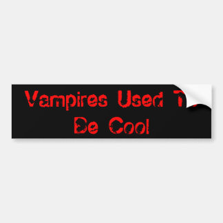 Vampires Used To Be Cool Bumper Sticker